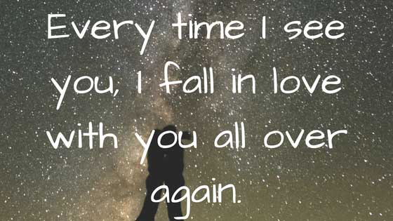Every Time I See You I Fall in Love with You All Over Again
